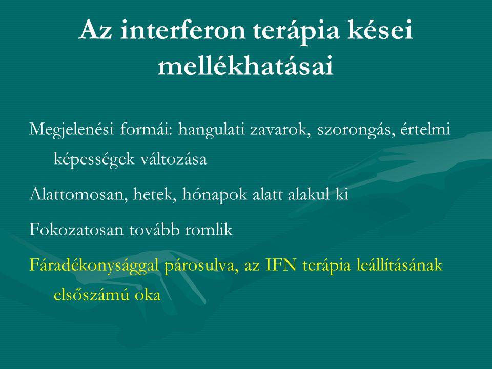 Az interferon terápia kései mellékhatásai Megjelenési formái: hangulati zavarok, szorongás, értelmi képességek változása Alattomosan, hetek, hónapok a