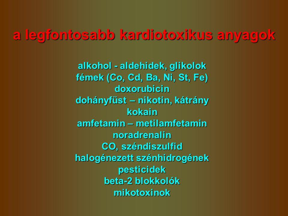 a legfontosabb kardiotoxikus anyagok alkohol - aldehidek, glikolok fémek (Co, Cd, Ba, Ni, St, Fe) doxorubicin dohányfüst – nikotin, kátrány kokain amf