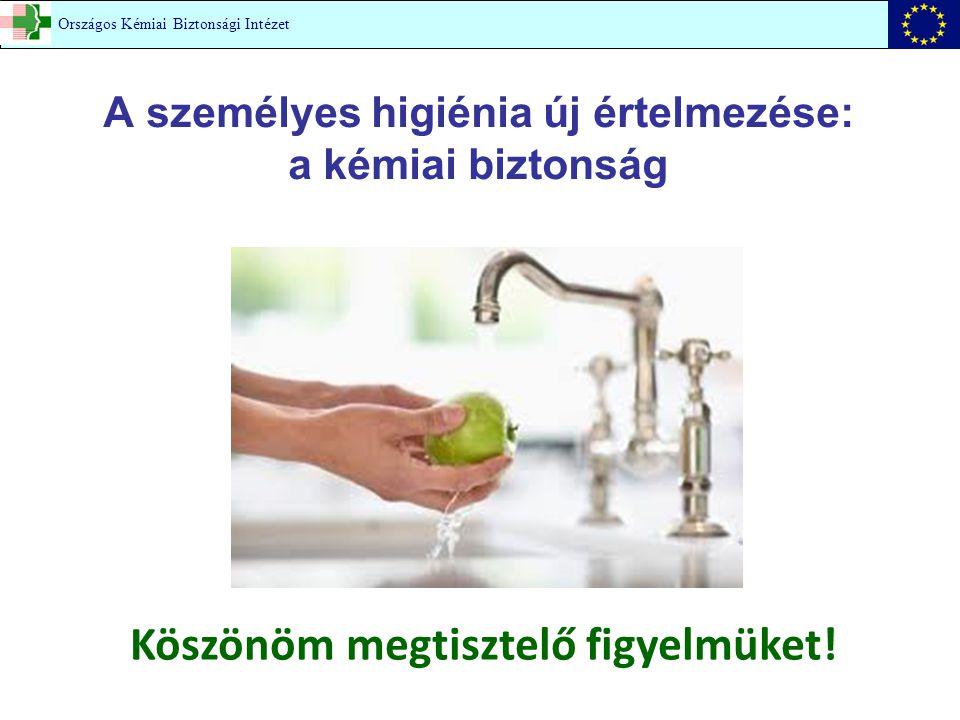 A személyes higiénia új értelmezése: a kémiai biztonság Országos Kémiai Biztonsági Intézet Köszönöm megtisztelő figyelmüket!