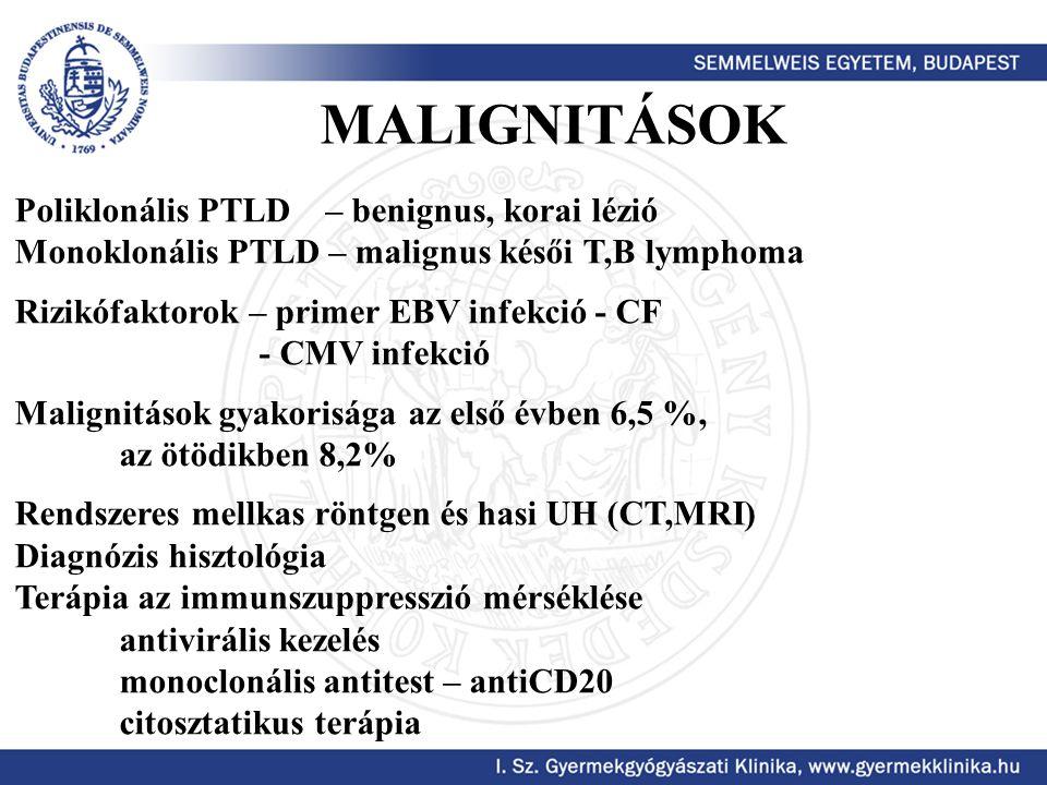 Poliklonális PTLD – benignus, korai lézió Monoklonális PTLD – malignus késői T,B lymphoma Rizikófaktorok – primer EBV infekció - CF - CMV infekció Mal