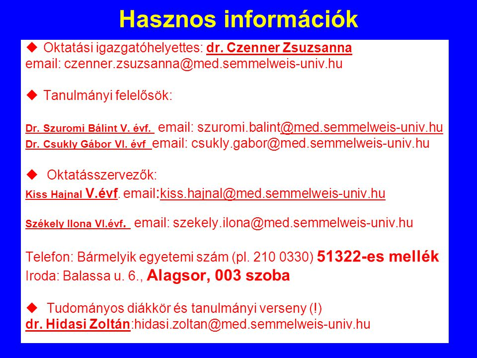 Hasznos információk uOktatási igazgatóhelyettes: dr. Czenner Zsuzsanna email: czenner.zsuzsanna@med.semmelweis-univ.hu uTanulmányi felelősök: Dr. Szur