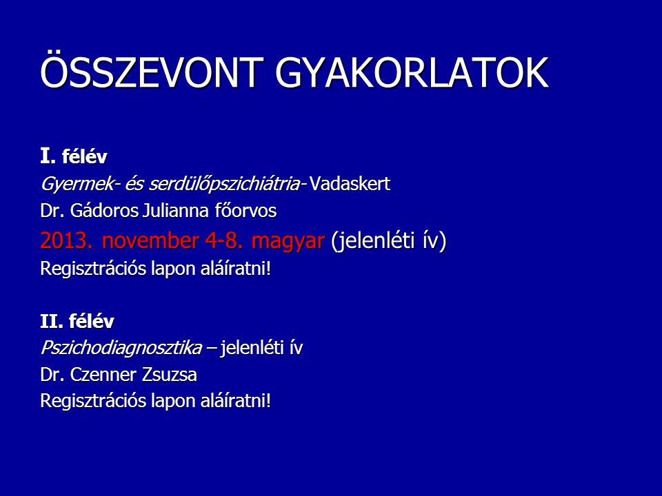 ÖSSZEVONT GYAKORLATOK I. félév Gyermek- és serdülőpszichiátria- Vadaskert Dr. Gádoros Julianna főorvos 2013. november 4-8. magyar (jelenléti ív) Regis