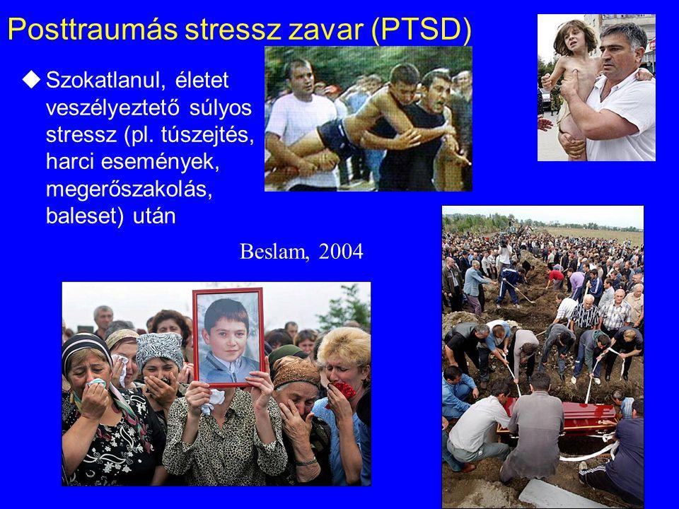 Posttraumás stressz zavar (PTSD) uSzokatlanul, életet veszélyeztető súlyos stressz (pl. túszejtés, harci események, megerőszakolás, baleset) után Besl