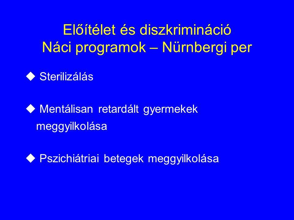 Előítélet és diszkrimináció Náci programok – Nürnbergi per u Sterilizálás u Mentálisan retardált gyermekek meggyilkolása u Pszichiátriai betegek meggy