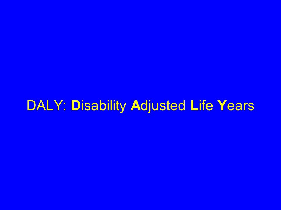 DALY: Disability Adjusted Life Years