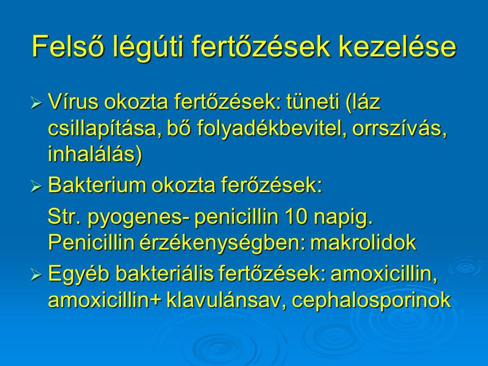 Felső légúti fertőzések kezelése  Vírus okozta fertőzések: tüneti (láz csillapítása, bő folyadékbevitel, orrszívás, inhalálás)  Bakterium okozta ferőzések: Str.