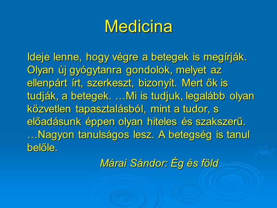 Medicina Ideje lenne, hogy végre a betegek is megírják. Olyan új gyógytanra gondolok, melyet az ellenpárt írt, szerkeszt, bizonyít. Mert ők is tudják,