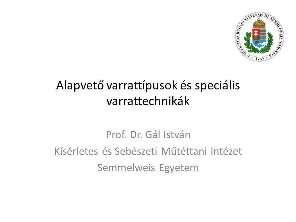 Alapvető varrattípusok és speciális varrattechnikák Prof. Dr. Gál István Kísérletes és Sebészeti Műtéttani Intézet Semmelweis Egyetem