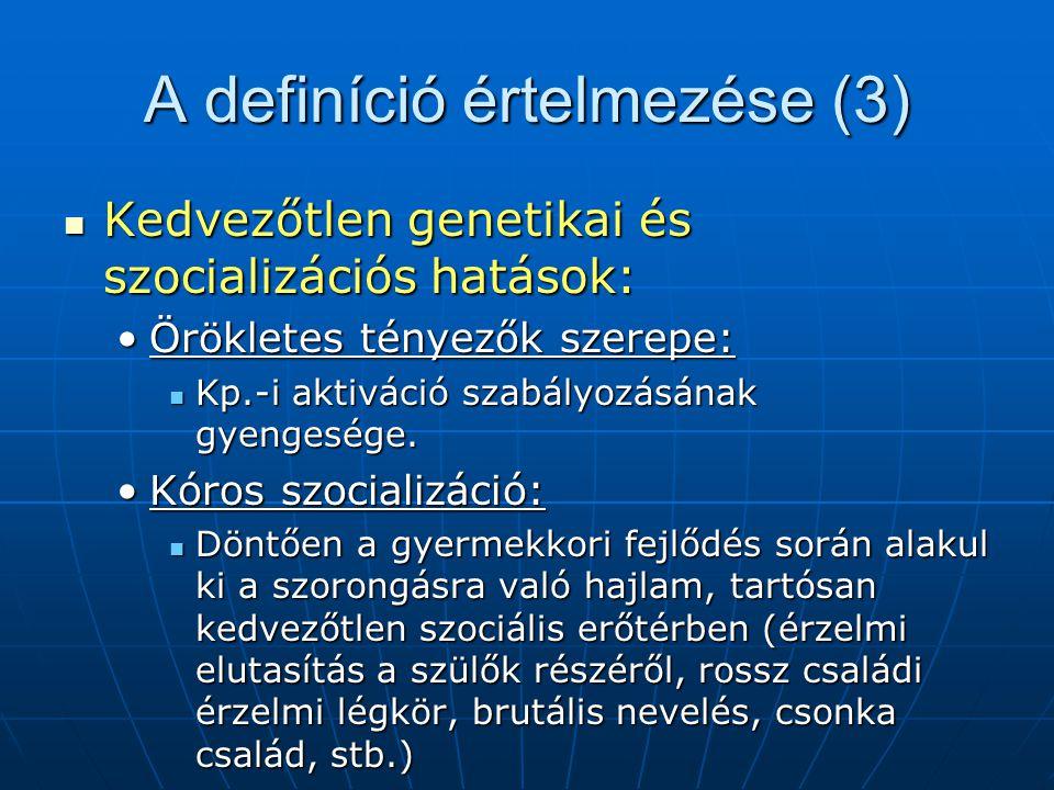 A definíció értelmezése (3) Kedvezőtlen genetikai és szocializációs hatások: Kedvezőtlen genetikai és szocializációs hatások: Örökletes tényezők szerepe:Örökletes tényezők szerepe: Kp.-i aktiváció szabályozásának gyengesége.