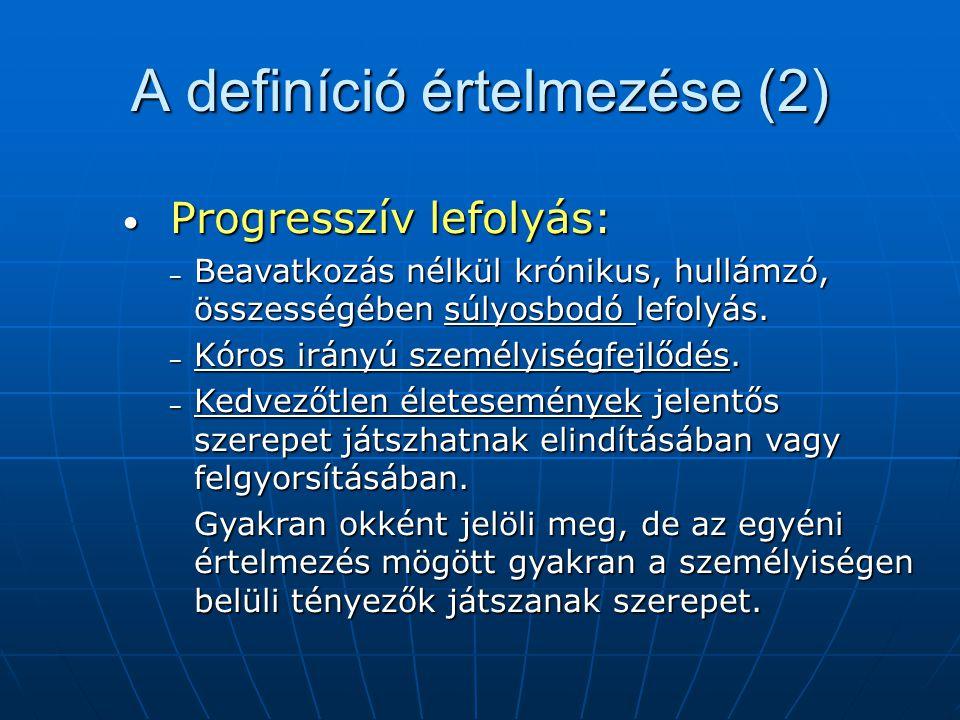 A definíció értelmezése (2) Progresszív lefolyás: Progresszív lefolyás: – Beavatkozás nélkül krónikus, hullámzó, összességében súlyosbodó lefolyás.