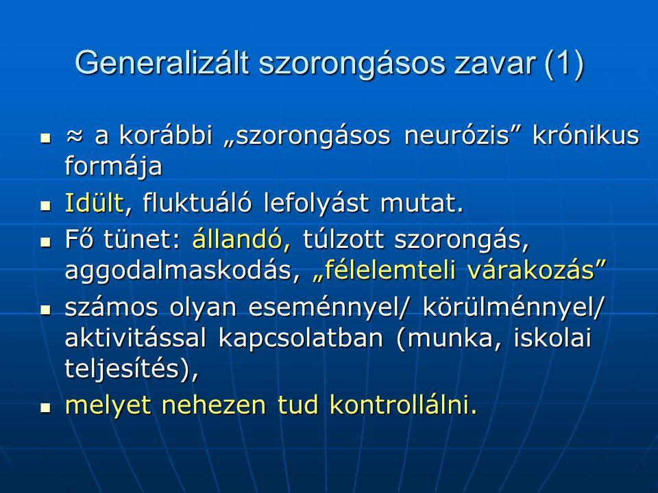 """Generalizált szorongásos zavar (1) ≈ a korábbi """"szorongásos neurózis krónikus formája ≈ a korábbi """"szorongásos neurózis krónikus formája Idült, fluktuáló lefolyást mutat."""