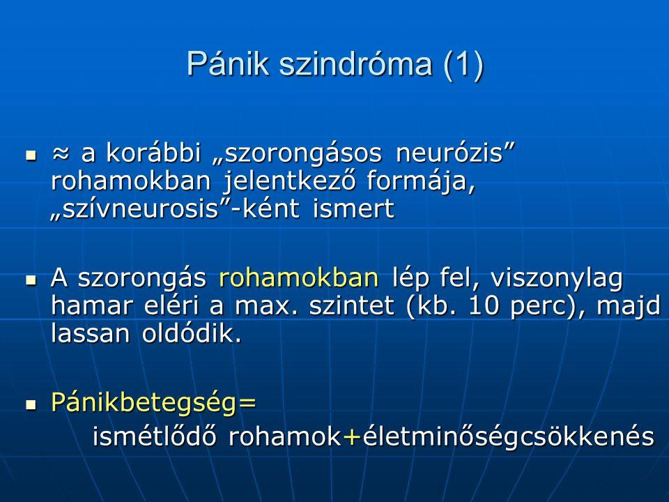 """Pánik szindróma (1) ≈ a korábbi """"szorongásos neurózis rohamokban jelentkező formája, """"szívneurosis -ként ismert ≈ a korábbi """"szorongásos neurózis rohamokban jelentkező formája, """"szívneurosis -ként ismert A szorongás rohamokban lép fel, viszonylag hamar eléri a max."""