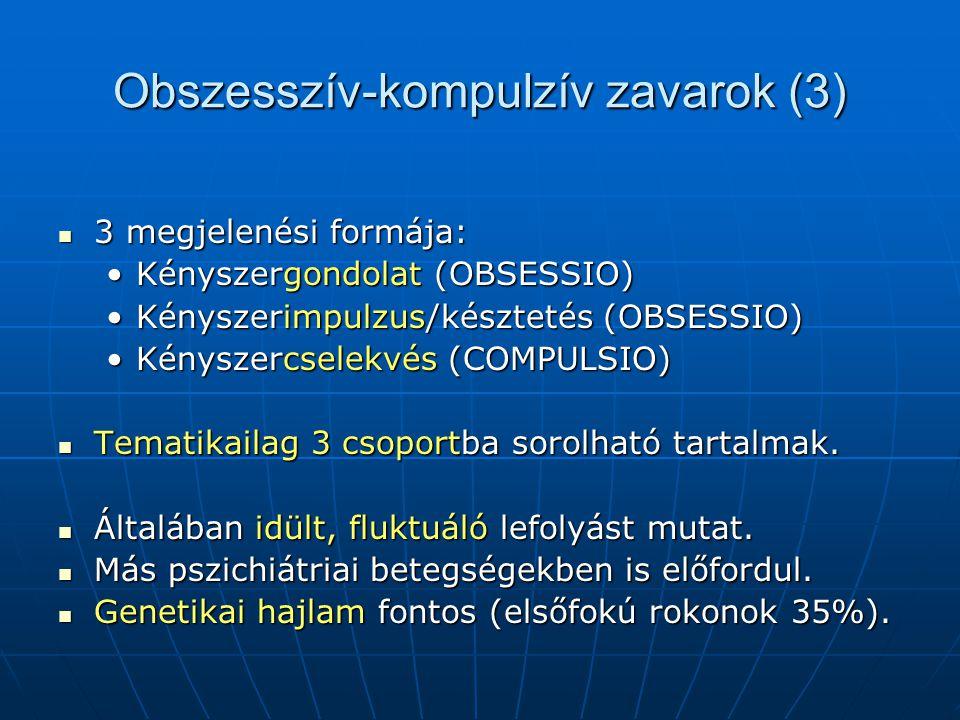 Obszesszív-kompulzív zavarok (3) 3 megjelenési formája: 3 megjelenési formája: Kényszergondolat (OBSESSIO)Kényszergondolat (OBSESSIO) Kényszerimpulzus/késztetés (OBSESSIO)Kényszerimpulzus/késztetés (OBSESSIO) Kényszercselekvés (COMPULSIO)Kényszercselekvés (COMPULSIO) Tematikailag 3 csoportba sorolható tartalmak.
