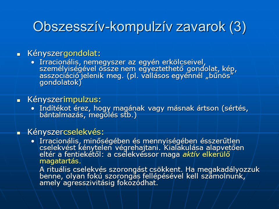 Obszesszív-kompulzív zavarok (3) Kényszergondolat: Kényszergondolat: Irracionális, nemegyszer az egyén erkölcseivel, személyiségével össze nem egyezte