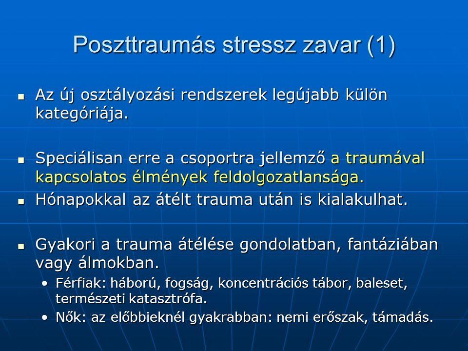 Poszttraumás stressz zavar (1) Az új osztályozási rendszerek legújabb külön kategóriája.