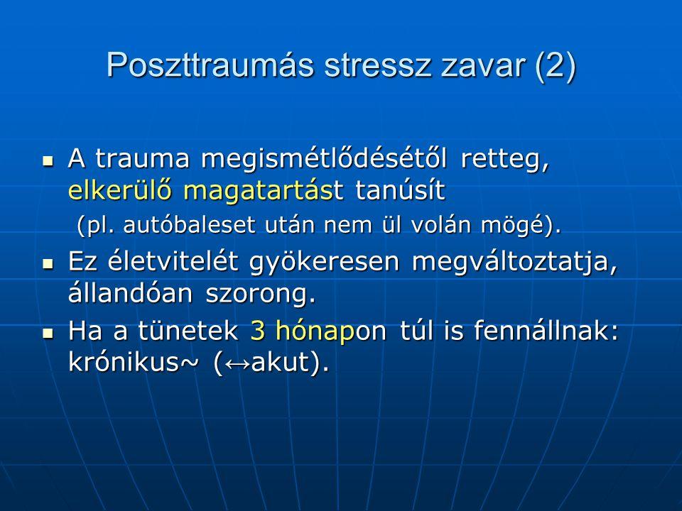 Poszttraumás stressz zavar (2) A trauma megismétlődésétől retteg, elkerülő magatartást tanúsít A trauma megismétlődésétől retteg, elkerülő magatartást tanúsít (pl.