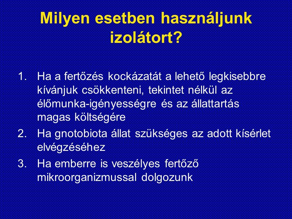 Milyen esetben használjunk izolátort? 1.Ha a fertőzés kockázatát a lehető legkisebbre kívánjuk csökkenteni, tekintet nélkül az élőmunka-igényességre é