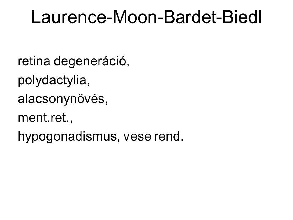 Laurence-Moon-Bardet-Biedl retina degeneráció, polydactylia, alacsonynövés, ment.ret., hypogonadismus, vese rend.