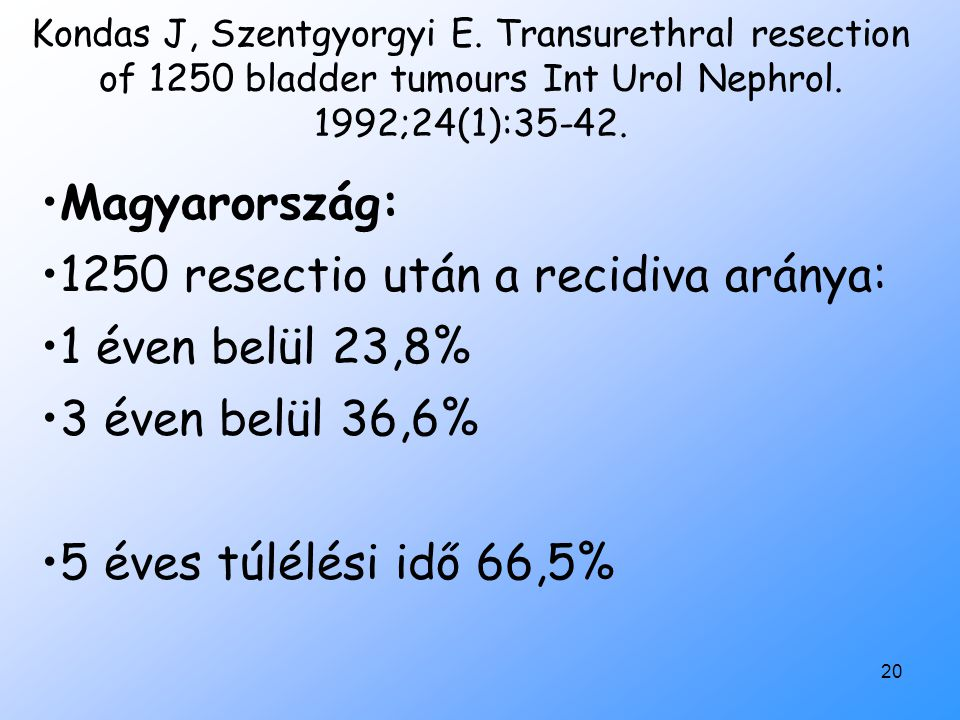20 Kondas J, Szentgyorgyi E.Transurethral resection of 1250 bladder tumours Int Urol Nephrol.