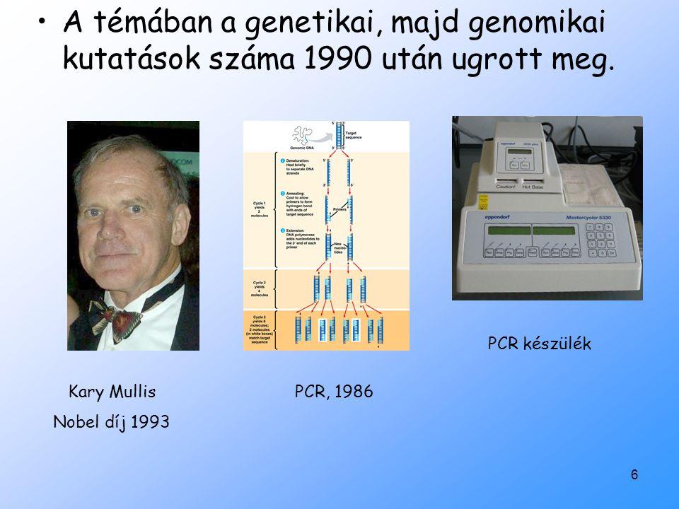 6 A témában a genetikai, majd genomikai kutatások száma 1990 után ugrott meg. Kary Mullis Nobel díj 1993 PCR, 1986 PCR készülék