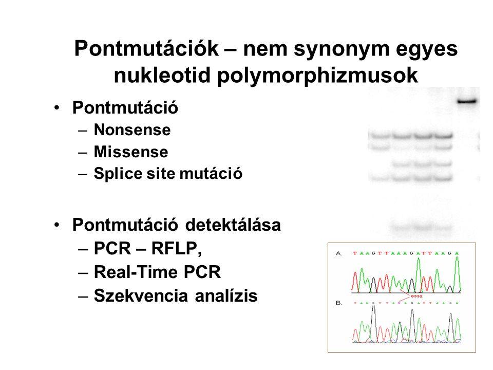 Pontmutációk – nem synonym egyes nukleotid polymorphizmusok Pontmutáció –Nonsense –Missense –Splice site mutáció Pontmutáció detektálása –PCR – RFLP,