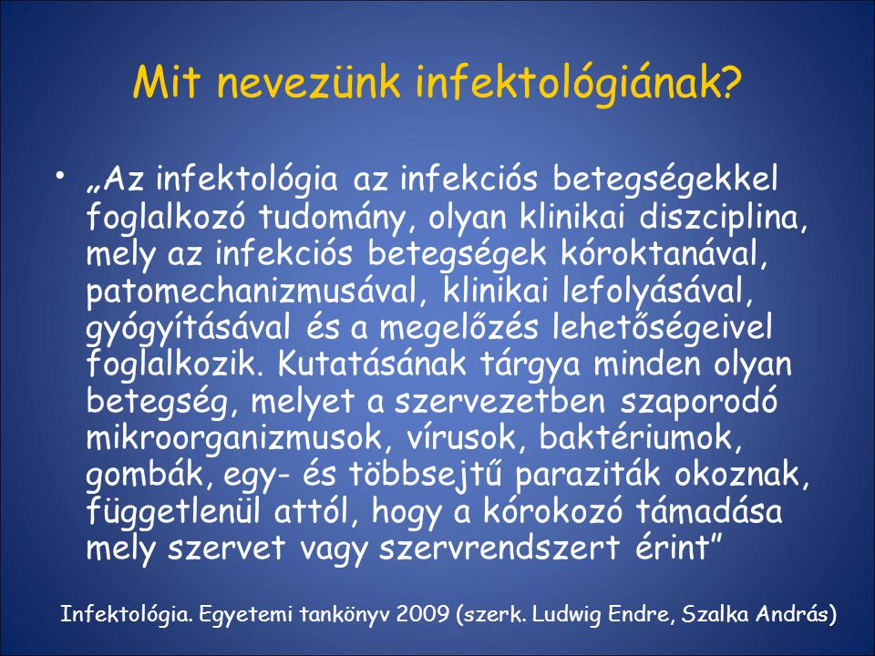 """Mit nevezünk infektológiának? """" Az infektológia az infekciós betegségekkel foglalkozó tudomány, olyan klinikai diszciplina, mely az infekciós betegség"""