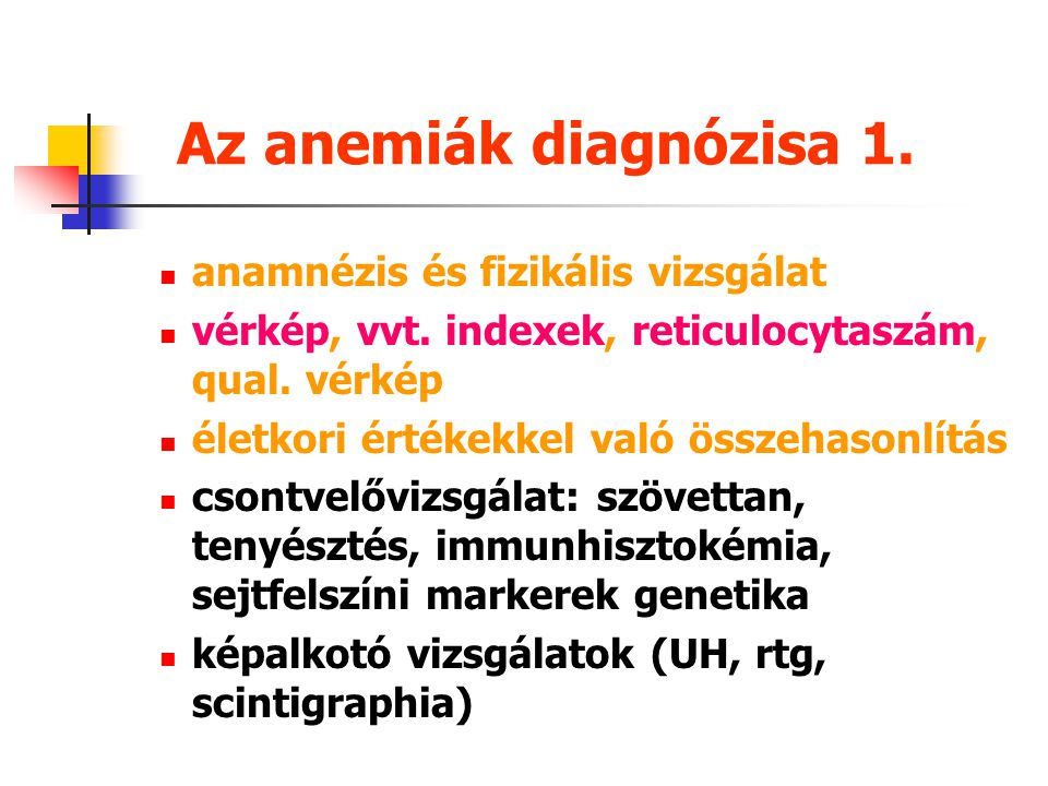 Az anemiák diagnózisa 1.anamnézis és fizikális vizsgálat vérkép, vvt.
