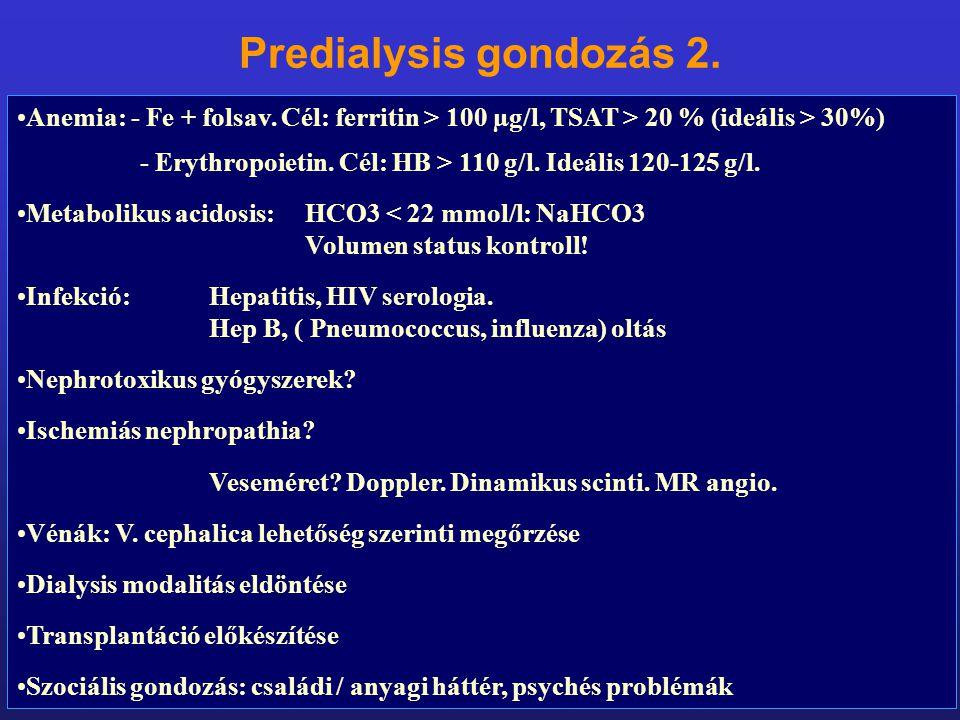 Anemia: - Fe + folsav. Cél: ferritin > 100 µg/l, TSAT > 20 % (ideális > 30%) - Erythropoietin. Cél: HB > 110 g/l. Ideális 120-125 g/l. Metabolikus aci