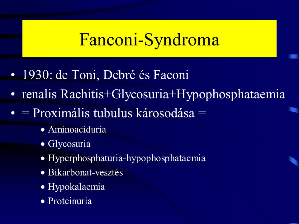 Fanconi-Syndroma 1930: de Toni, Debré és Faconi renalis Rachitis+Glycosuria+Hypophosphataemia = Proximális tubulus károsodása =  Aminoaciduria  Glyc