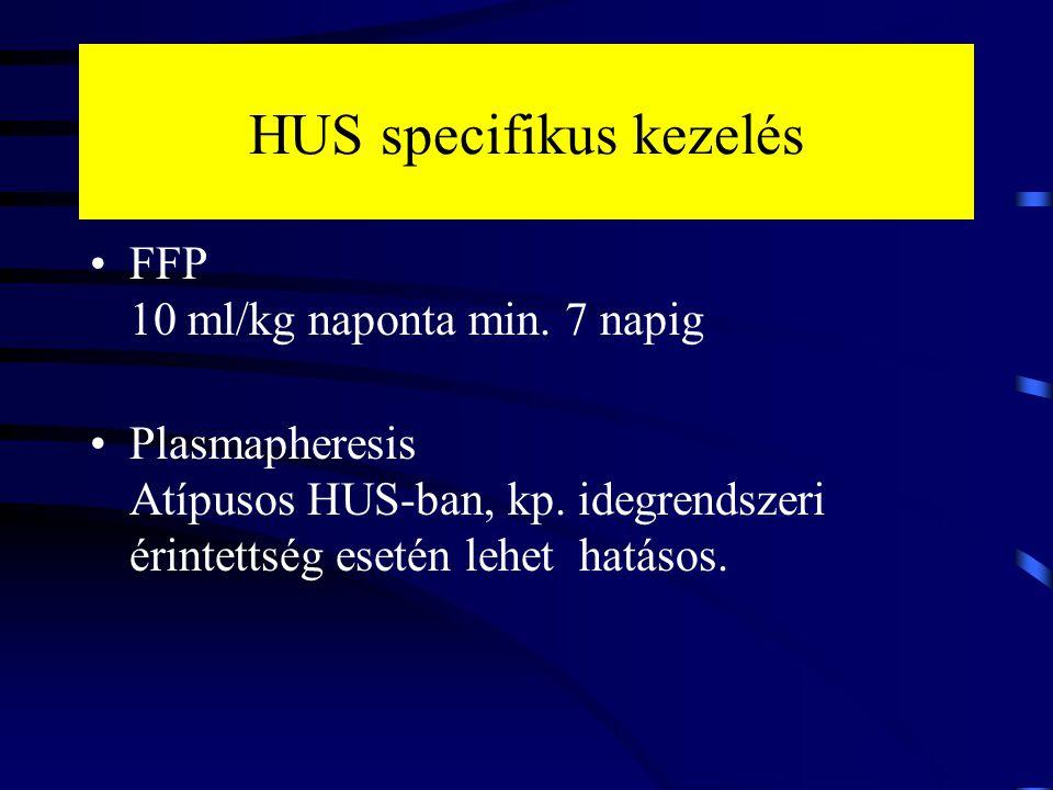 HUS specifikus kezelés FFP 10 ml/kg naponta min. 7 napig Plasmapheresis Atípusos HUS-ban, kp. idegrendszeri érintettség esetén lehet hatásos.