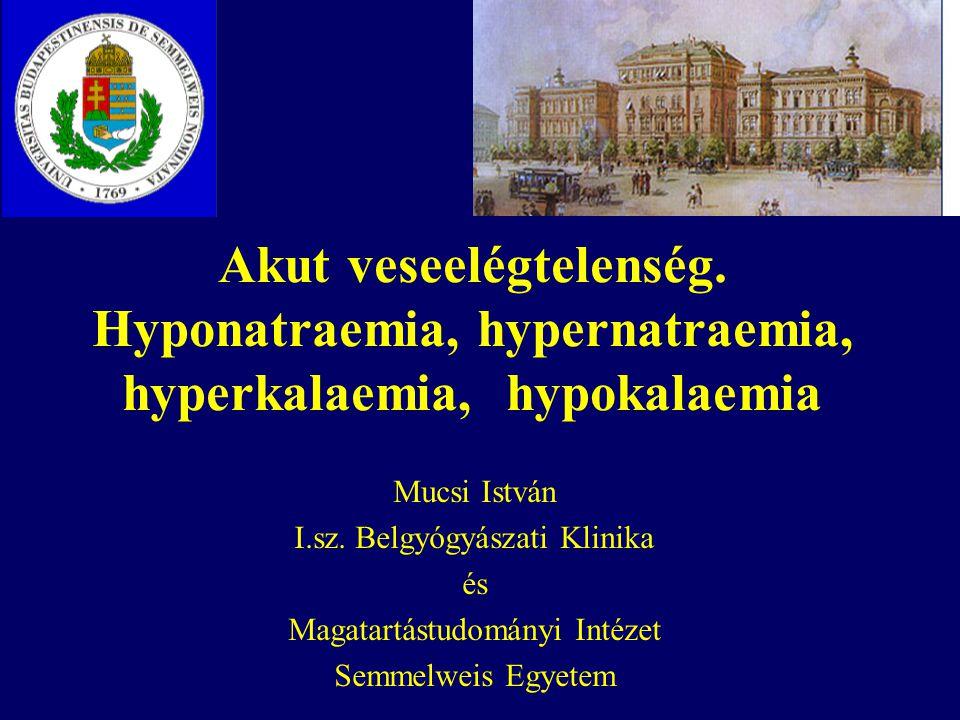 Akut veseelégtelenségCsaládorvos rezidens képzés 2006 Hyponatraemia - kezelés Akut vs krónikus (idő, tünetek) Etiológia –Hypovolaemia – volumenpótlás (fiziológiás NaCl –Isovolaemia – folyadékmegszorítás, ritkán hypertoniás (3%) NaCl, Demeclocyclin KORREKCIÓ LASSAN – 8-10 mmol/L/nap