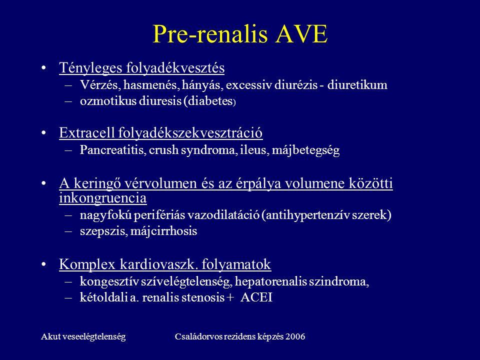 Akut veseelégtelenségCsaládorvos rezidens képzés 2006 Post-renalis AVE Intrarenalis (intratubularis) okok –kristálydepozíció (urát, oxalát, stb), protein-depozíció (myeloma vese), sejt-, szövettörmelék Ureterelzáródás (extraureteralis ok) –kismedencei tumor, retroperitonealis fibrózis, véletlen ligatúra Ureterelzáródás (intraureteralis ok) –kristálylerakódás, kő, véralvadék Hólyagnyak elzáródás –prostata hypertrophia, hólyagtumor, kismedencei tumor Urethra elzáródás –striktúra, fimózis, divertikulum