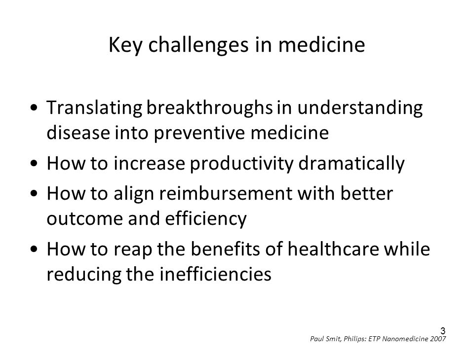 Key challenges in medicine Translating breakthroughs in understanding disease into preventive medicine How to increase productivity dramatically How t
