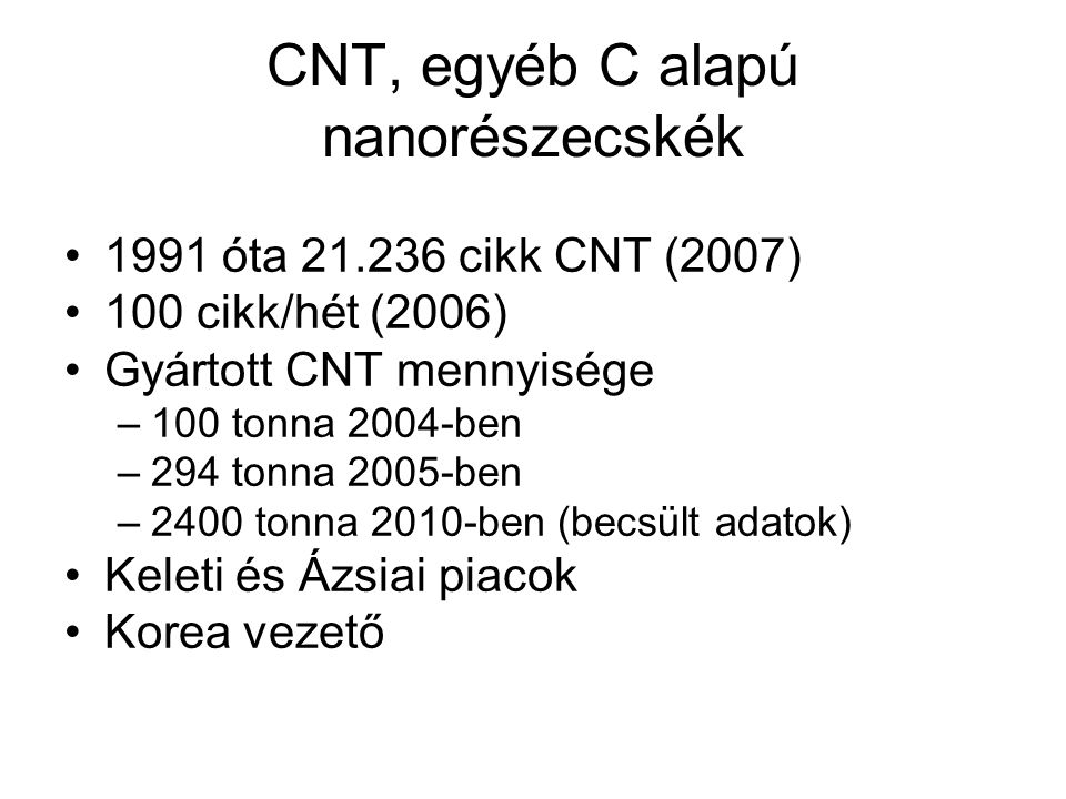 CNT, egyéb C alapú nanorészecskék 1991 óta 21.236 cikk CNT (2007) 100 cikk/hét (2006) Gyártott CNT mennyisége –100 tonna 2004-ben –294 tonna 2005-ben