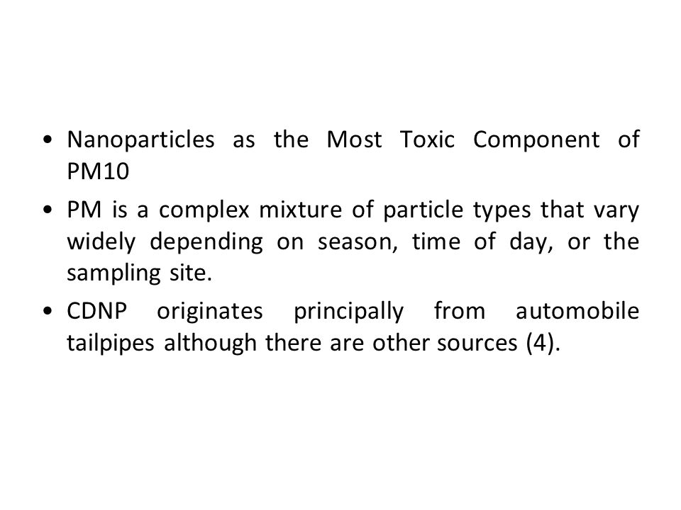 Nanoparticles as the Most Toxic Component of PM10 PM is a complex mixture of particle types that vary widely depending on season, time of day, or the
