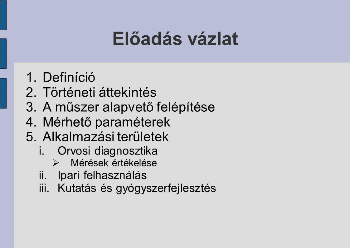 Előadás vázlat 1.Definíció 2.Történeti áttekintés 3.A műszer alapvető felépítése 4.Mérhető paraméterek 5.Alkalmazási területek i.Orvosi diagnosztika 