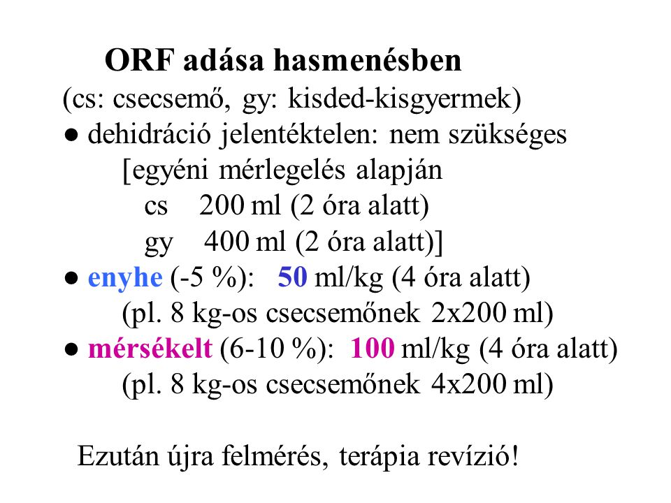 ORF adása hasmenésben (cs: csecsemő, gy: kisded-kisgyermek) ● dehidráció jelentéktelen: nem szükséges  egyéni mérlegelés alapján cs 200 ml (2 óra ala