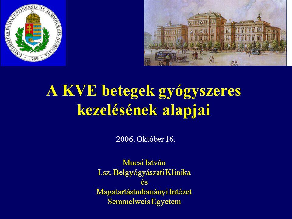 A KVE betegek gyógyszeres kezelésének alapjai Mucsi István I.sz.