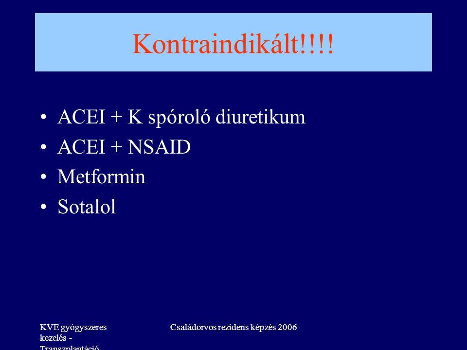 KVE gyógyszeres kezelés - Transzplantáció Családorvos rezidens képzés 2006 Kontraindikált!!!.