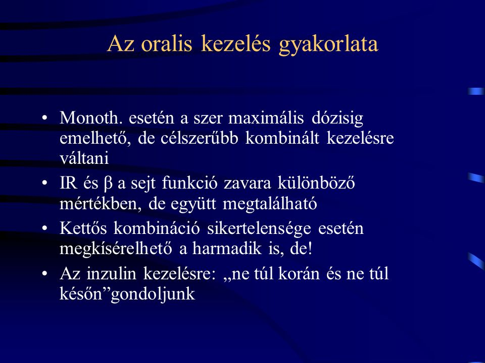Az oralis kezelés gyakorlata Monoth. esetén a szer maximális dózisig emelhető, de célszerűbb kombinált kezelésre váltani IR és β a sejt funkció zavara