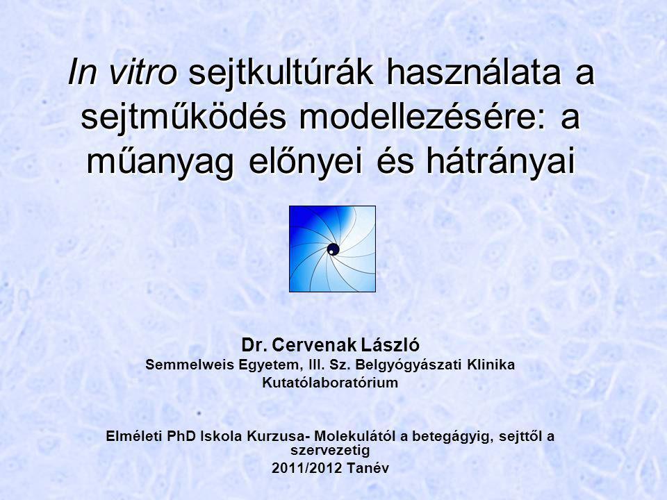In vitro sejtkultúrák használata a sejtműködés modellezésére: a műanyag előnyei és hátrányai Dr. Cervenak László Semmelweis Egyetem, III. Sz. Belgyógy