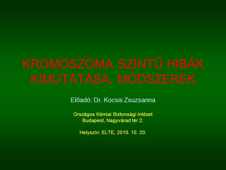 KROMOSZÓMA SZINTŰ HIBÁK KIMUTATÁSA, MÓDSZEREK Előadó: Dr.