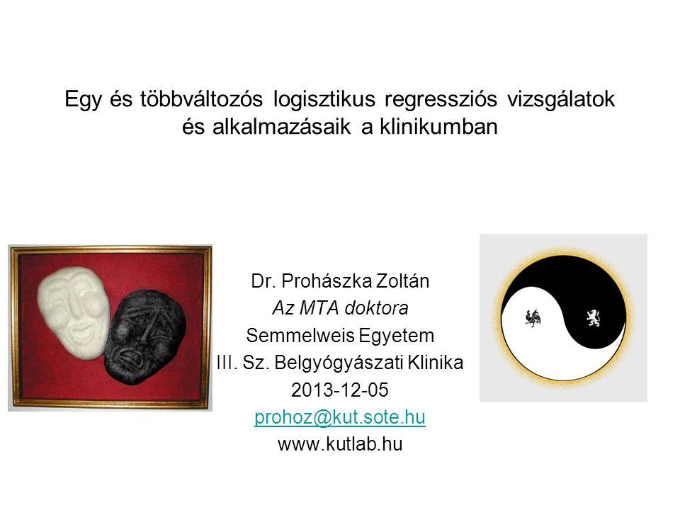 Egy és többváltozós logisztikus regressziós vizsgálatok és alkalmazásaik a klinikumban Dr. Prohászka Zoltán Az MTA doktora Semmelweis Egyetem III. Sz.