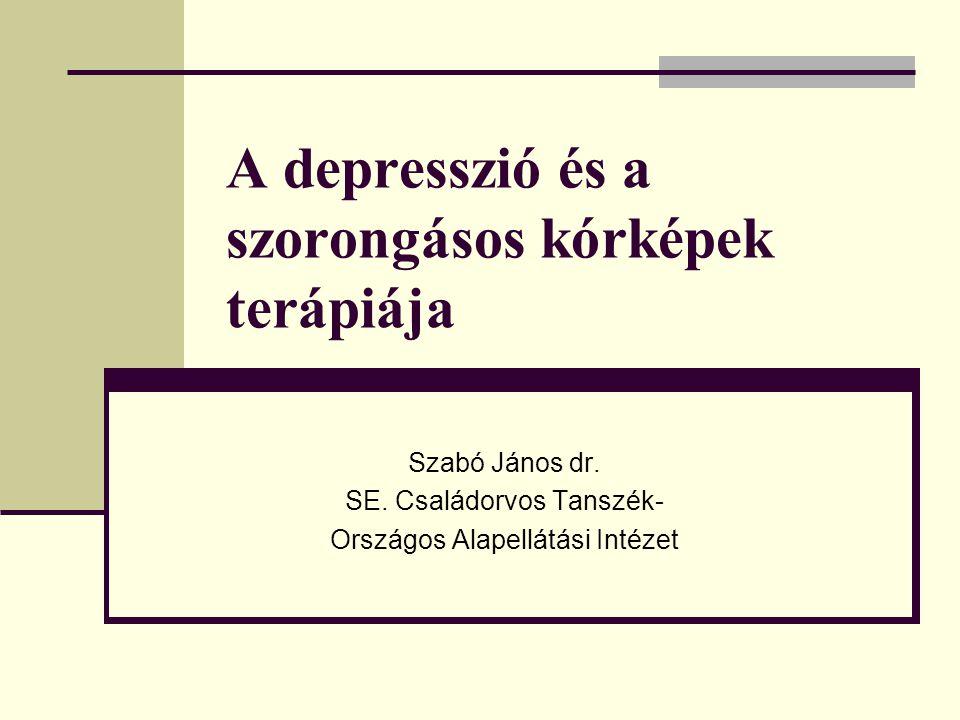 A depresszió és a szorongásos kórképek terápiája Szabó János dr. SE. Családorvos Tanszék- Országos Alapellátási Intézet