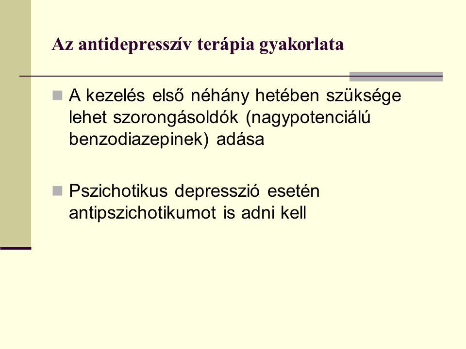 Az antidepresszív terápia gyakorlata A kezelés első néhány hetében szüksége lehet szorongásoldók (nagypotenciálú benzodiazepinek) adása Pszichotikus depresszió esetén antipszichotikumot is adni kell