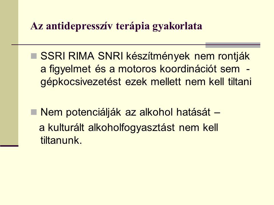 Az antidepresszív terápia gyakorlata SSRI RIMA SNRI készítmények nem rontják a figyelmet és a motoros koordinációt sem - gépkocsivezetést ezek mellett nem kell tiltani Nem potenciálják az alkohol hatását – a kulturált alkoholfogyasztást nem kell tiltanunk.