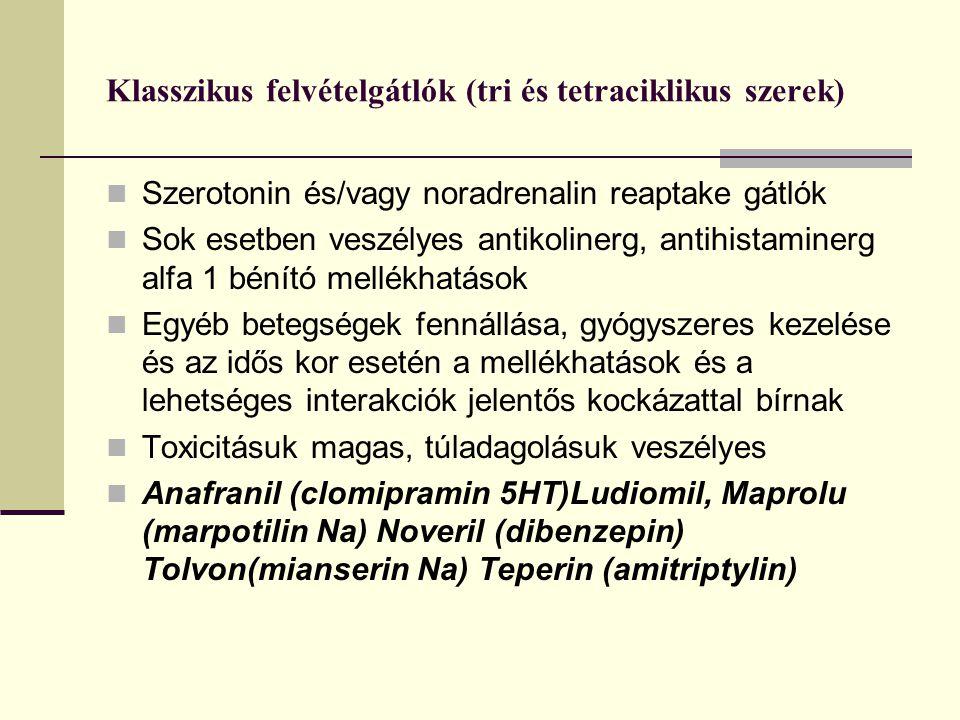 Klasszikus felvételgátlók (tri és tetraciklikus szerek) Szerotonin és/vagy noradrenalin reaptake gátlók Sok esetben veszélyes antikolinerg, antihistam
