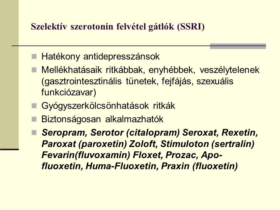 Szelektív szerotonin felvétel gátlók (SSRI) Hatékony antidepresszánsok Mellékhatásaik ritkábbak, enyhébbek, veszélytelenek (gasztrointesztinális tünetek, fejfájás, szexuális funkciózavar) Gyógyszerkölcsönhatások ritkák Biztonságosan alkalmazhatók Seropram, Serotor (citalopram) Seroxat, Rexetin, Paroxat (paroxetin) Zoloft, Stimuloton (sertralin) Fevarin(fluvoxamin) Floxet, Prozac, Apo- fluoxetin, Huma-Fluoxetin, Praxin (fluoxetin)