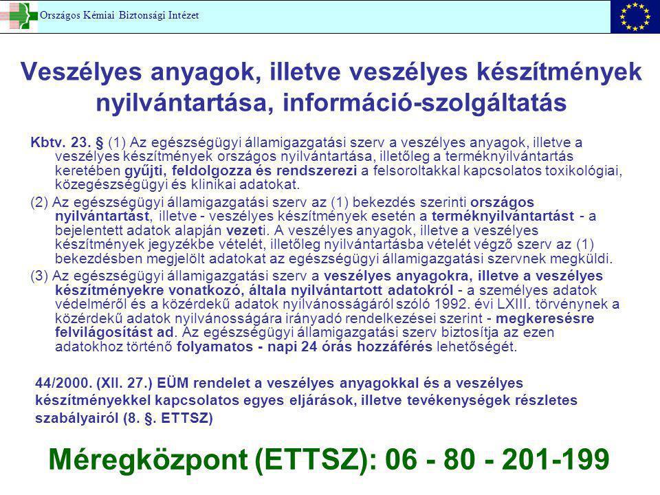 Veszélyes anyagok, illetve veszélyes készítmények nyilvántartása, információ-szolgáltatás Kbtv. 23. § (1) Az egészségügyi államigazgatási szerv a vesz
