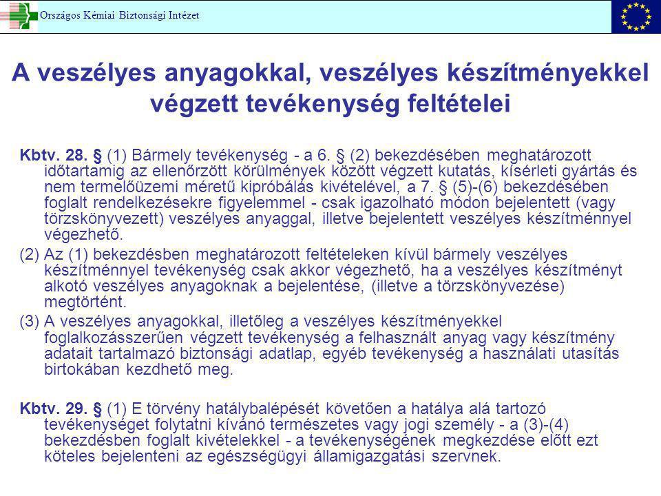 A veszélyes anyagokkal, veszélyes készítményekkel végzett tevékenység feltételei Kbtv. 28. § (1) Bármely tevékenység - a 6. § (2) bekezdésében meghatá